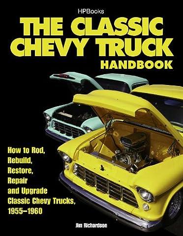 The Classic Chevy Truck Handbook HP 1534: How to Rod, Rebuild, Restore, Repair and Upgrade Classic Chevy Trucks, 1955-1960 - 1960 Chevy Truck