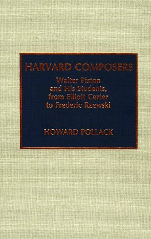 Harvard Composers: Walter Piston and His Students, from Elliot Carter to Frederic Rzewski by Howard Pollack (1992-09-01)