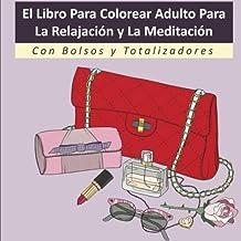 El Libro Para Colorear Adulto Para La Relajación y La Meditación Con Bolsos y Totalizadores: Un libro de colorante AntiStress para adultos con ... mujer, modelos relajantes y diseños lindos