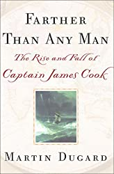 Farther Than Any Man: The Rise and Fall of Captain James Cook by Martin Dugard (2001-05-22)