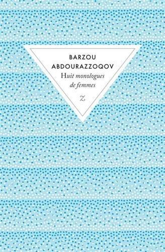HUIT MONOLOGUES DE FEMMES par ABDOURAZZOQOV BARZOU