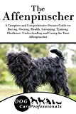 The Affenpinscher: A Complete and Comprehensive Owners Guide to: Buying, Owning, Health, Grooming, Training, Obedience, Understanding and Caring for Your ... from a Puppy to Old Age) (English Edition)