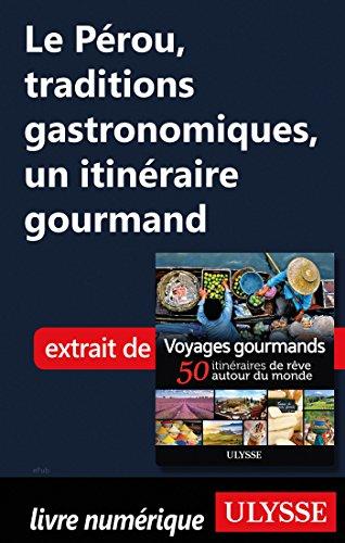 Descargar Libro Le Pérou, traditions gastronomiques - Un itinéraire gourmand de Collectif