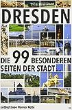 Dresden: Die 99 besonderen Seiten der Stadt