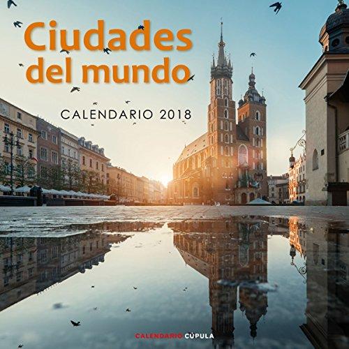 Calendario Ciudades del Mundo 2018 (Calendarios y agendas) por AA. VV.