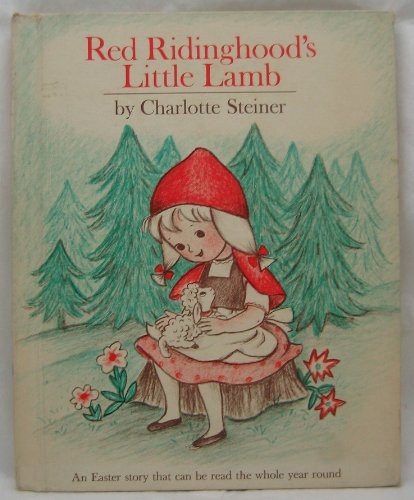 tle Lamb: An Easter Story That Can Be Read the Whole Year Round (Red Ridinghood)