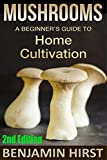 Mushrooms: A Beginner's Guide To Home Cultivation (2nd Edition) (edible, fungi, cultivating, wild plants, compost, forest farming, foraging)