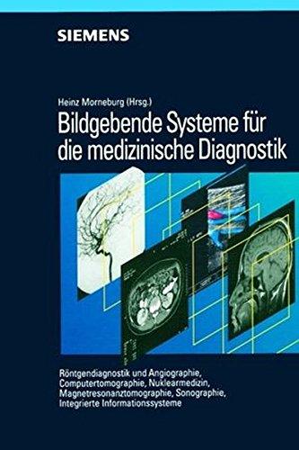 Bildgebende Systeme für die medizinische Diagnostik: Röntgendiagnostik und Angiographie/ Computertomographie/ Nuklearmedizin/ Magnetresonanztomographie/ Sonographie/ Integrierte Informationssysteme