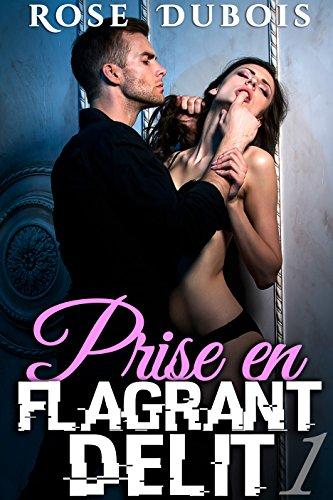 Prise En Flagrant Délit (Vol. 1): (Roman Érotique BDSM, Amour à Plusieurs, Domination, Initiation)