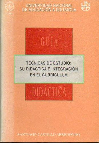 TÉCNICAS DE ESTUDIO: SU DIDÁCTICA E INTEGRACIÓN EN EL CURRÍCULUM. Guía Didáctica.