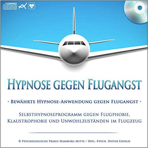 HYPNOSE GEGEN FLUGANGST: (Hypnose-Audio-CD)--> Bewährte Hypnose-Anwendung gegen Flugangst / Selbsthypnoseprogramm gegen Flugphobie, Klaustrophobie und ... / ... angstfrei und ohne Stress fliegen! par Dieter Eisfeld