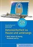 Datensicherheit zu Hause und unterwegs: Mehr Schutz für Handy, Notebook und Co (DIN-Ratgeber)