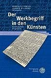 Der Werkbegriff in den K?nsten: Interdisziplin?re Perspektiven (Wissenschaft und Kunst)
