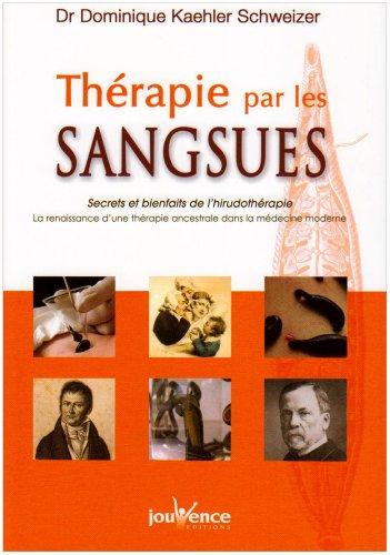 Thérapie par les sangsues : Secrets et bienfaits de l'hirudothérapie par Dominique Schweizer