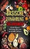 Basische Ernährung für Anfänger: Fett verbrennen und Stoffwechsel beschleunigen mit Basischen Rezepten - Säure Basen Balance für ein gesundes Leben - Tipps & Tricks für den Alltag