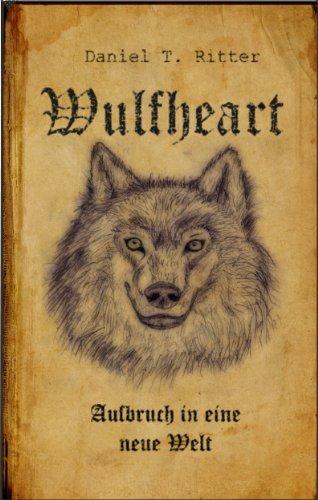 Buchseite und Rezensionen zu 'Wulfheart - Aufbruch in eine neue Welt: Endzeit - Fantasy - Romanserie' von Daniel T. Ritter