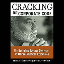Cracking the Corporate Code: The Revealing Success Stories of 32 African American Executives