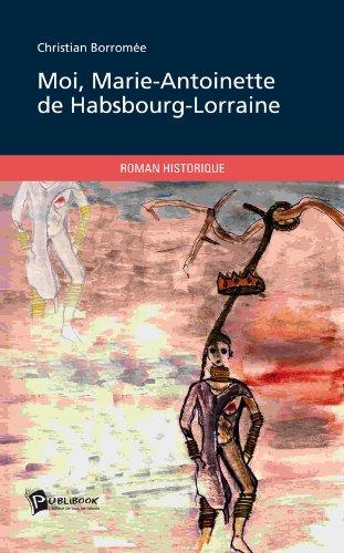 Livre Moi, Marie-Antoinette de Habsbourg-Lorraine pdf