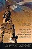 When Scotland Ruled the World: The Story of the Golden Age of Genius, Creativity and Exploration by Stewart Lamont (March 27,2002)