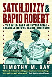 Satch, Dizzy, and Rapid Robert: The Wild Saga of Interracial Baseball Before Jackie Robinson (English Edition)
