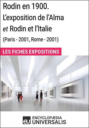 Rodin en 1900. L'exposition de l'Alma et Rodin et l'Italie (Paris - 2001, Rome - 2001): Les Fiches Exposition d'Universalis par Encyclopaedia Universalis