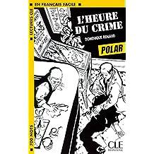 L'heure du crime. : Niveau 1 (Lectures clé en français facile)