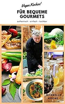 Schnelle Küche: Vegan Kochen für bequeme Gourmets (Gourmet Küche 5)