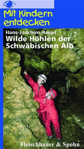 Mit Kindern entdecken: Wilde Höhlen der Schwäbischen Alb