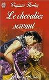 CHEVALIER SERVANT (LE) by VIRGINIA HENLEY (January 19,2002)