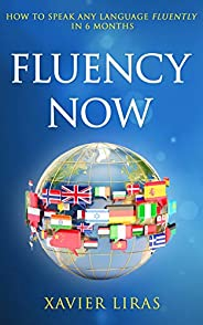 Fluency Now: How to speak any language fluently in 6 months (English Edition)