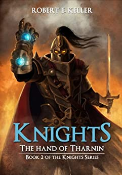 Knights: The Hand of Tharnin (The Knights Series Book 2) by [Keller, Robert E.]