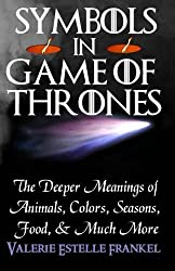 Symbols in Game of Thrones: The Deeper Meanings of Animals, Colors, Seasons, Food, and Much More by Valerie Estelle Frankel (2014-04-24)