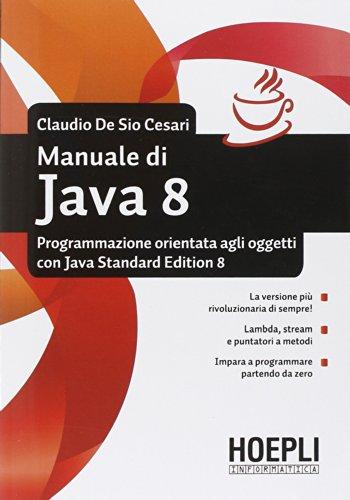 Manuale di Java 8. Programmazione orientata agli oggetti con Java standard edition 8 Manuale di Java 8. Programmazione orientata agli oggetti con Java standard edition 8 51yvtHKIIHL