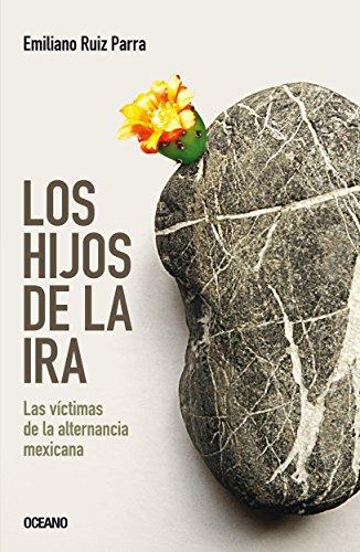 Los hijos de la ira: las victimas de la alternancia mexicana (El dedo en la llaga)