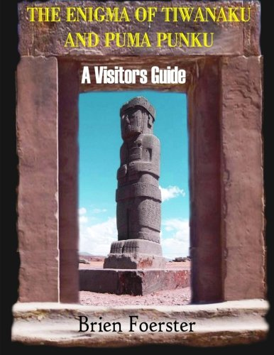 Preisvergleich Produktbild The Enigma Of Tiwanaku And Puma Punku; A Visitors Guide