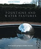 Fountains and Water Features: From Ancient Springs to Modern Marvels