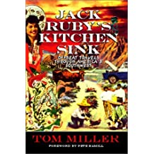 Jack Ruby's Kitchen Sink : Offbeat Travels Through America's Southwest by Tom Miller (2000-11-01)