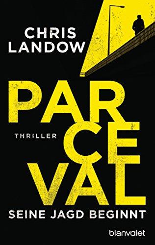 Parceval - Seine Jagd beginnt: Thriller (Ralf Parceval 1) von [Landow, Chris]