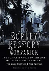 The Borley Rectory Companion: The Complete Guide to 'The Most Haunted House in England'