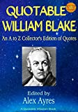 QUOTABLE WILLIAM BLAKE: An A to Z Collector's Edition of Quotations (Quotable Wisdom Books Book 57)