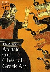 Archaic and Classical Greek Art (Oxford History of Art) by Robin Osborne (1998-09-17)