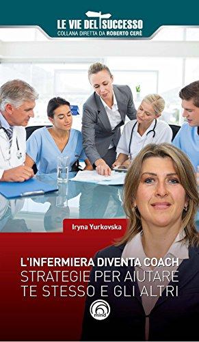 L'infermiera diventa coach. Strategie per migliorare te stesso e gli altri