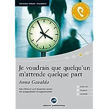 Je voudrais que quelqu'un m'attende quelque part: Das Hörbuch zum Sprachen lernen.mit ausgewählten Kurzgeschichten / Audio-CD + Textbuch + CD-ROM