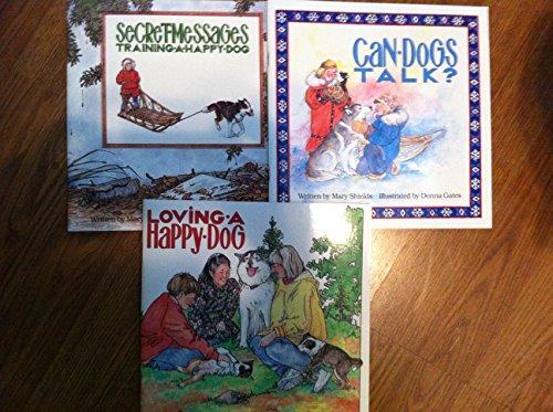 The Alaskan Happy Dog Trilogy: Can Dogs Talk? Loving a Happy Dog Secret Messages-Training a Happy Dog Set par  Mary Shields