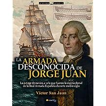 Armada desconocida de Jorge Juan,La (Historia Incógnita)