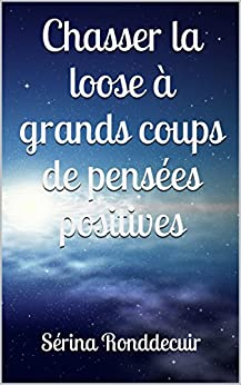 Chasser la loose à grands coups de pensées positives (French Edition) by [Ronddecuir, Sérina]
