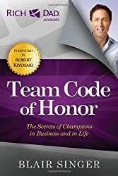 Team Code of Honor: The Secrets of Champions in Business and in Life (Rich Dad's Advisors)
