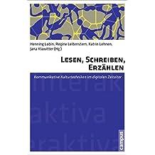 Lesen, Schreiben, Erzählen: Kommunikative Kulturtechniken im digitalen Zeitalter (Interaktiva, Schriftenreihe des Zentrums für Medien und Interaktivität, Gießen)
