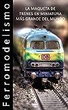 Ferromodelismo - La Maqueta de trenes en miniatura más grande del mundo - Libro de fotos