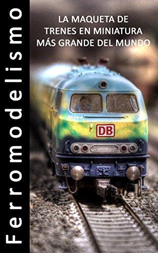 Ferromodelismo - La Maqueta de trenes en miniatura más grande del mundo - Libro de fotos por Barbara Campbell